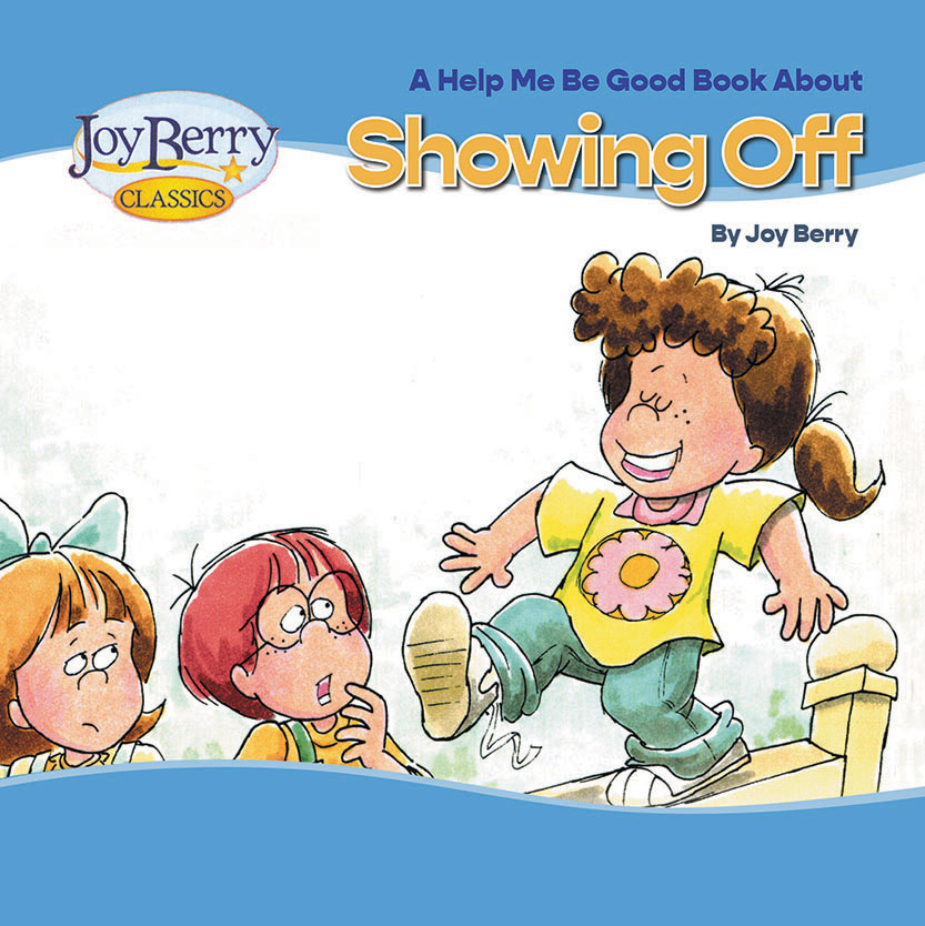 A Help Me Be Good Book About Showing Off